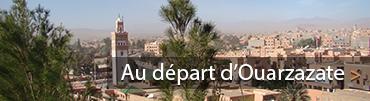 Proposition circuit au depart de Ouarzazate